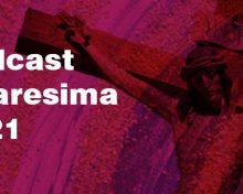 Podcast Quaresima 2021